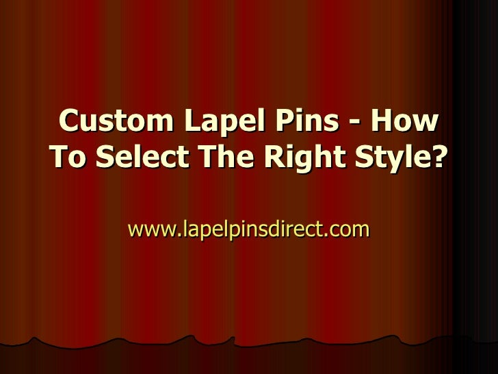 Custom Lapel Pins - How To Select The Right Style? www.lapelpinsdirect.com