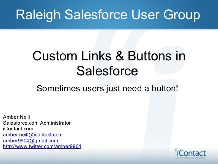 Custom Links & Buttons in Salesforce  Sometimes users just need a button! Raleigh Salesforce User Group Amber Neill Salesf...