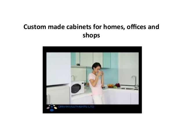 Custom	   made	   cabinets	   for	   homes,	   offices	   and	    shops