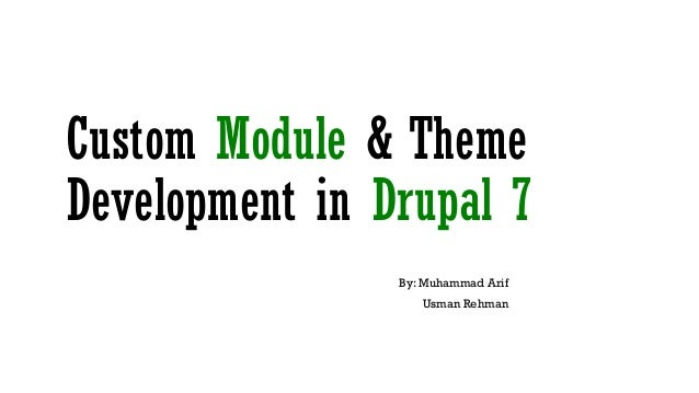 Custom Module & Theme Development in Drupal 7 By: Muhammad Arif Usman Rehman