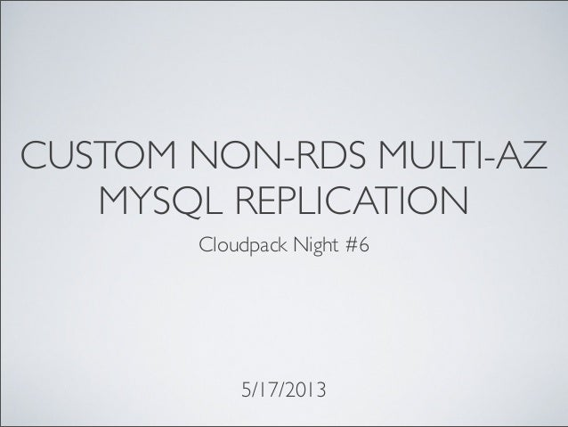 CUSTOM NON-RDS MULTI-AZMYSQL REPLICATIONCloudpack Night #65/17/2013