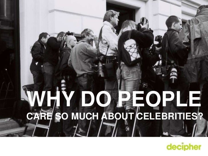Why do people<br />care so much about celebrities?<br />
