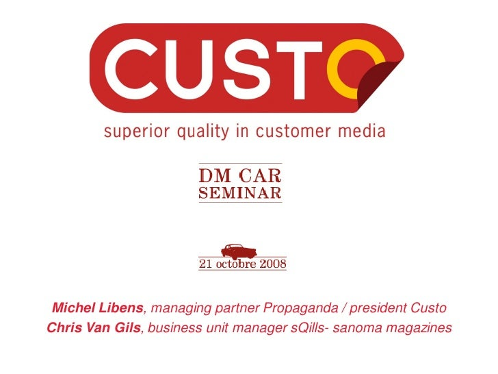 Michel Libens, managing partner Propaganda / president Custo Chris Van Gils, business unit manager sQills- sanoma magazines