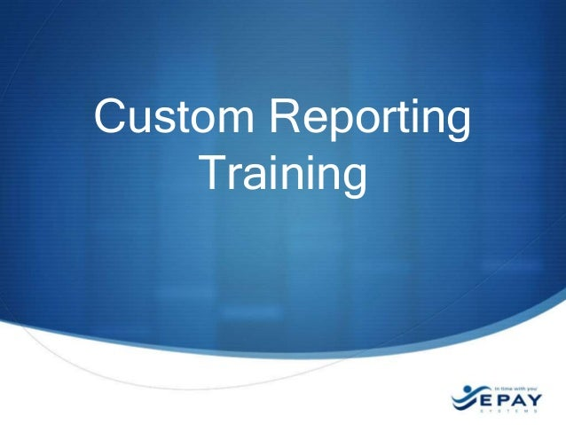 Custom Reporting Training  For internal use only
