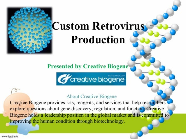Custom Retrovirus  Production  Presented by Creative Biogene  About Creative Biogene  Creative Biogene provides kits, reag...