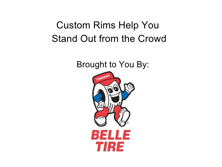 Custom Rims Help You  Stand Out from the Crowd Brought to You By: Belle Tire