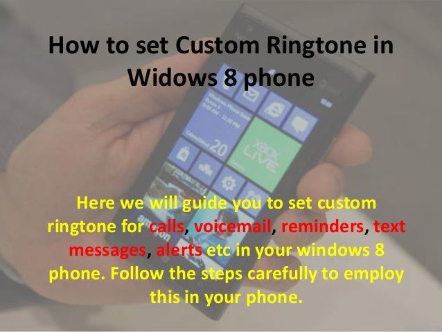 How to set Custom Ringtone in Widows 8 phone  Here we will guide you to set custom ringtone for calls, voicemail, reminder...