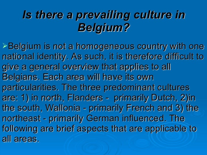 belgium cultural analysis Belgium's gdp grew by 17% in 2017 and the budget deficit was 15% of gdp unemployment stood at 73%, however the unemployment rate is lower in flanders than wallonia, 44% compared to 94%, because of industrial differences between the regions.