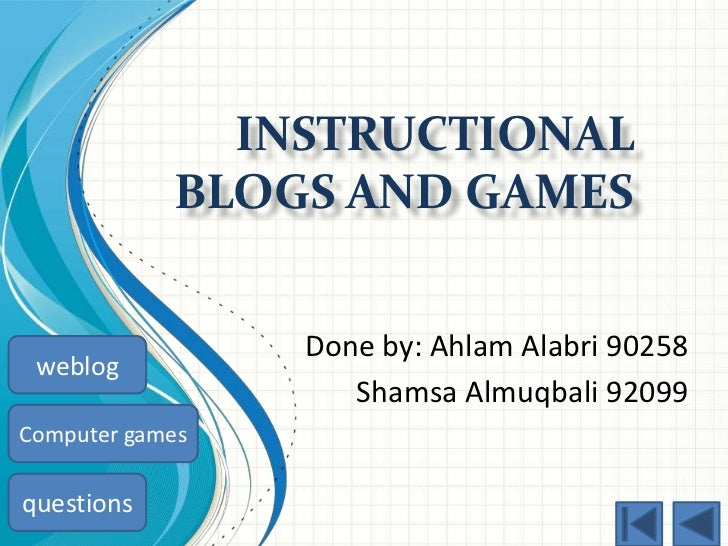 INSTRUCTIONAL            BLOGS AND GAMES                 Done by: Ahlam Alabri 90258 weblog                    Shamsa Almu...