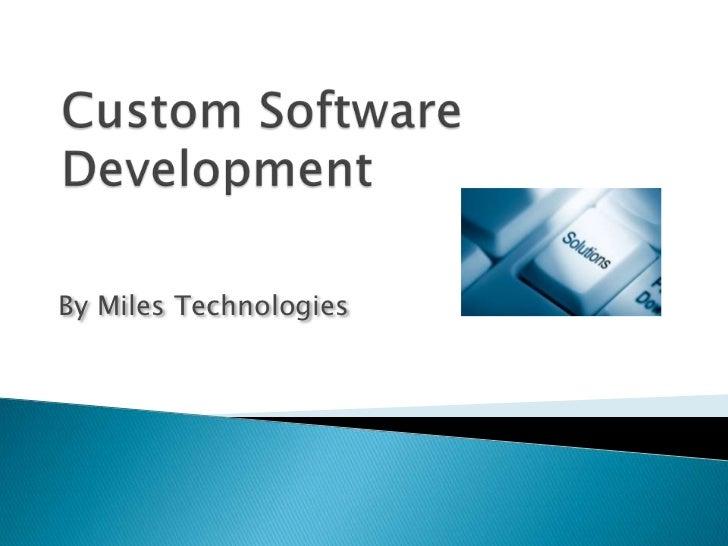 Custom Software Development<br />By Miles Technologies<br />