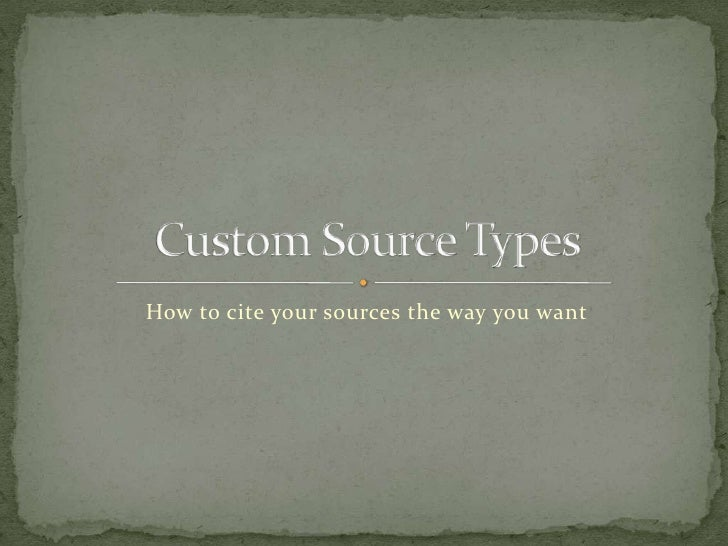How to cite your sources the way you want<br />Custom Source Types<br />