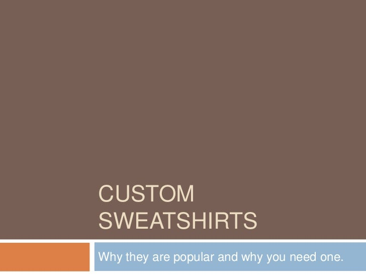 CUSTOMSWEATSHIRTSWhy they are popular and why you need one.