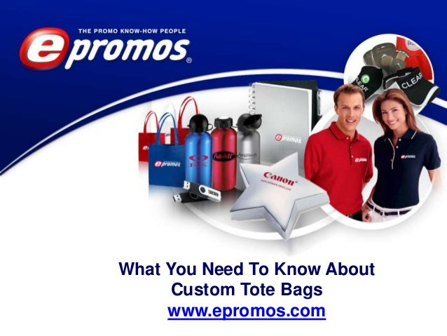 What You Need To Know About Custom Tote Bags www.epromos.com