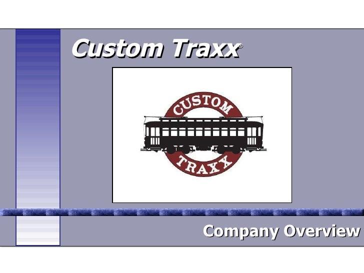 Custom Traxx ®   Company Overview