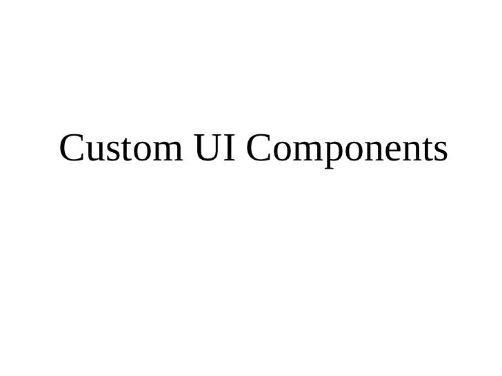 Custom UI Components at Android Only 2011