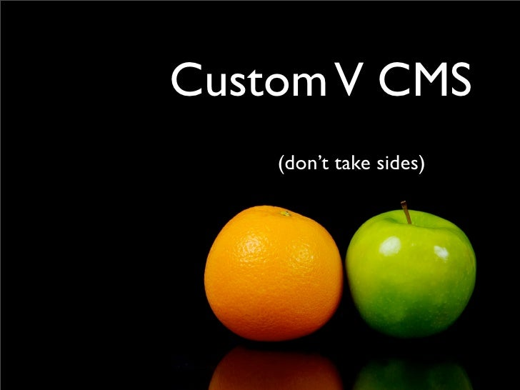 Custom V CMS     (don't take sides)
