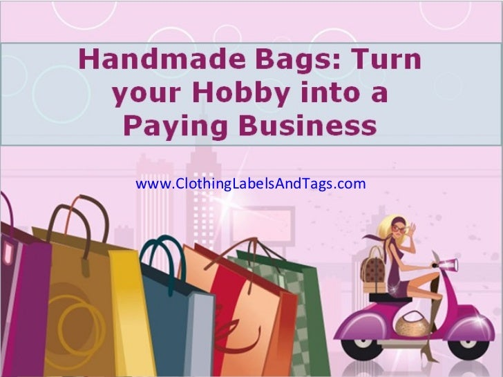 Handmade Bags: Turn your Hobby into a Paying Business