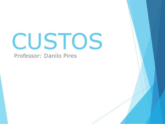 CUSTOSProfessor: Danilo Pires