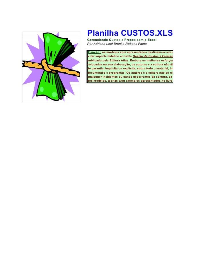 Planilha CUSTOS.XLS Gerenciando Custos e Preços com o Excel Por Adriano Leal Bruni e Rubens Famá  Atenção : os modelos aqu...