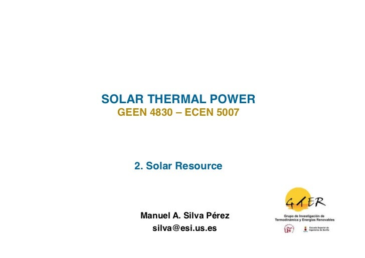 SOLAR THERMAL POWER!  GEEN 4830 – ECEN 5007!     2. Solar Resource!      Manuel A. Silva Pérez                          ! ...