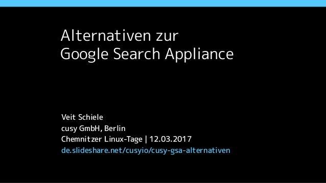 Alternativen zur  Google Search Appliance Veit Schiele cusy GmbH, Berlin Vortrag | AK-Web des ZKI, Regensburg | 05.10.201...