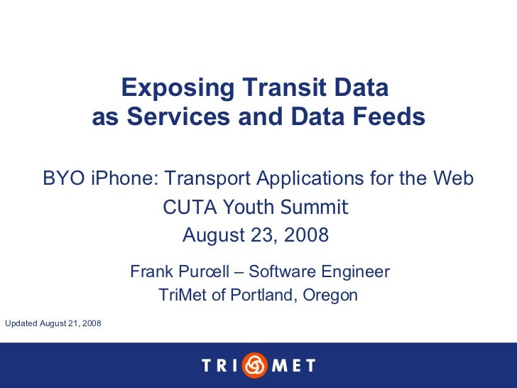 Exposing Transit Data  as Services and Data Feeds BYO iPhone: Transport Applications for the Web CUTA  Youth Summit  Augus...