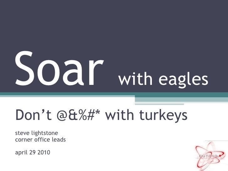 Don't @&%#* with turkeys steve lightstone corner office leads april 29 2010 Soar  with eagles