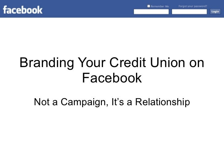 Branding Your Credit Union on Facebook Not a Campaign, It's a Relationship