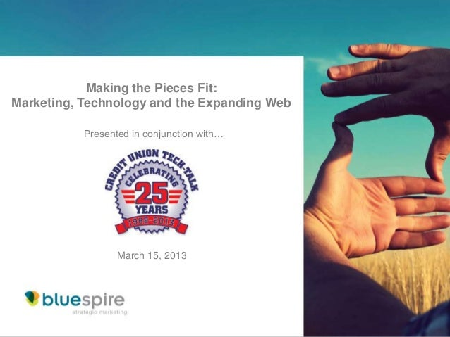 Making the Pieces Fit:Marketing, Technology and the Expanding Web           Presented in conjunction with…                ...