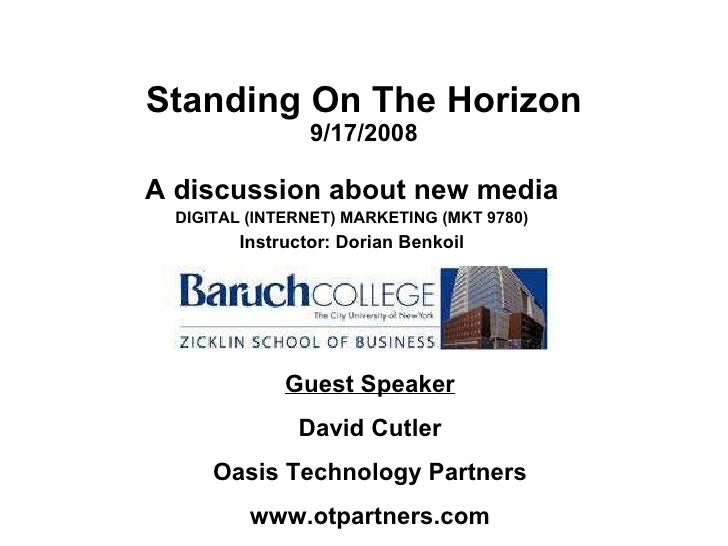 Standing On The Horizon 9/17/2008 A discussion about new media DIGITAL (INTERNET) MARKETING (MKT 9780) Instructor: Dorian ...