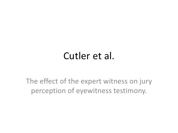Cutler et al.<br />The effect of the expert witness on jury perception of eyewitness testimony.<br />