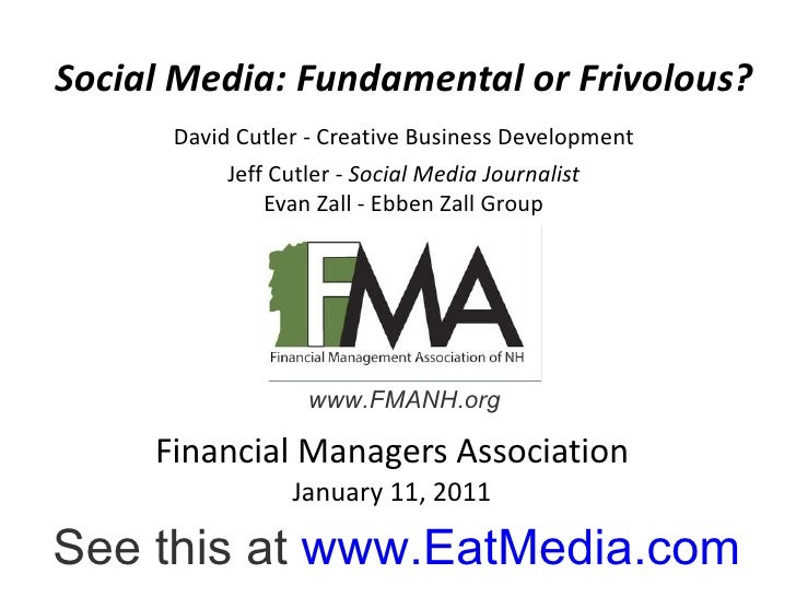 Financial Managers Association January 11, 2011 Social Media: Fundamental or Frivolous? David Cutler - Creative Business D...