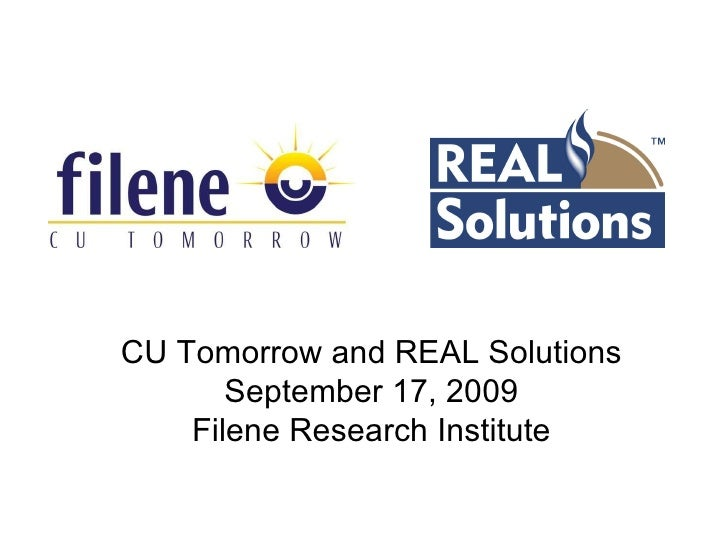 CU Tomorrow and REAL Solutions September 17, 2009 Filene Research Institute