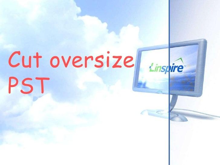 Cut oversize PST<br />