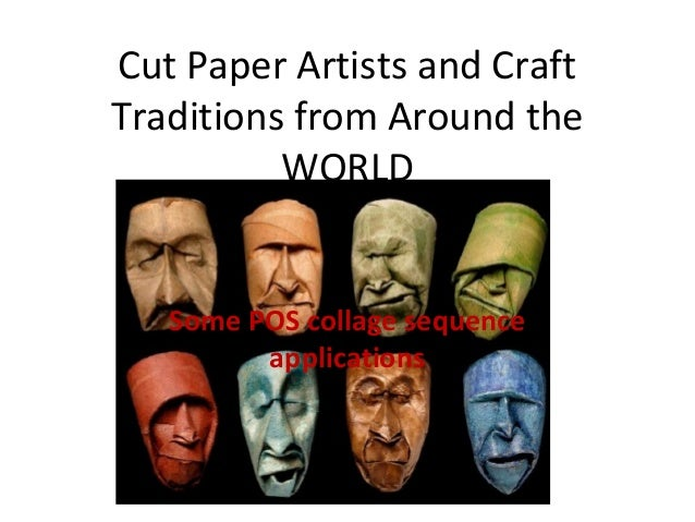 Cut Paper Artists and Craft Traditions from Around the WORLD Some POS collage sequence applications