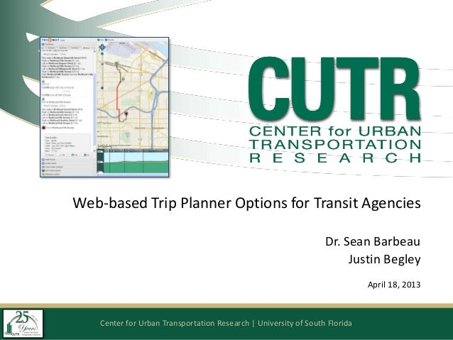 Center for Urban Transportation Research | University of South Florida Web-based Trip Planner Options for Transit Agencies...