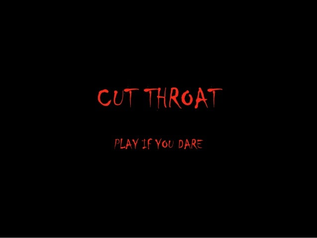 CUT THROATPLAY IF YOU DARE