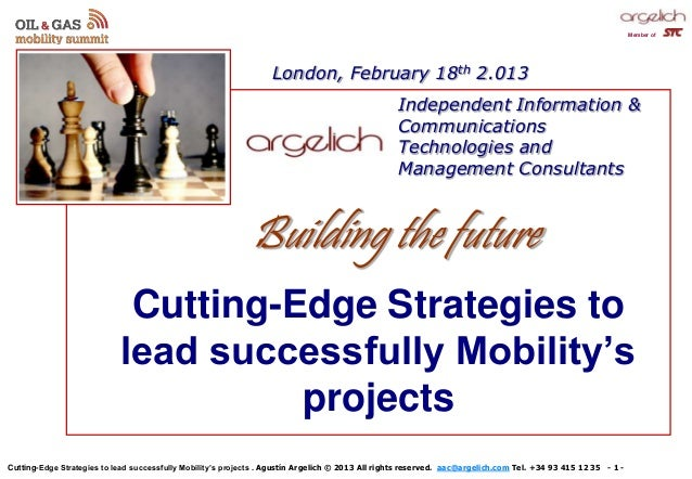 Cutting-Edge Strategies to lead successfully Mobility's projects . Agustín Argelich © 2013 All rights reserved. aac@argeli...