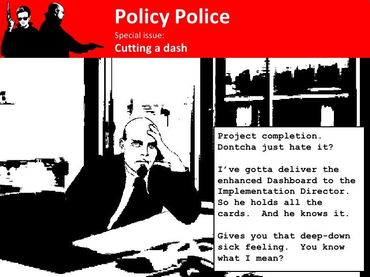 Policy Police Special issue: Cutting a dash                      Project completion.                  Dontcha just hate it...