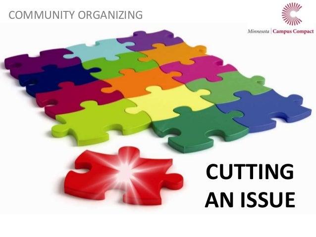CUTTING AN ISSUE COMMUNITY ORGANIZING