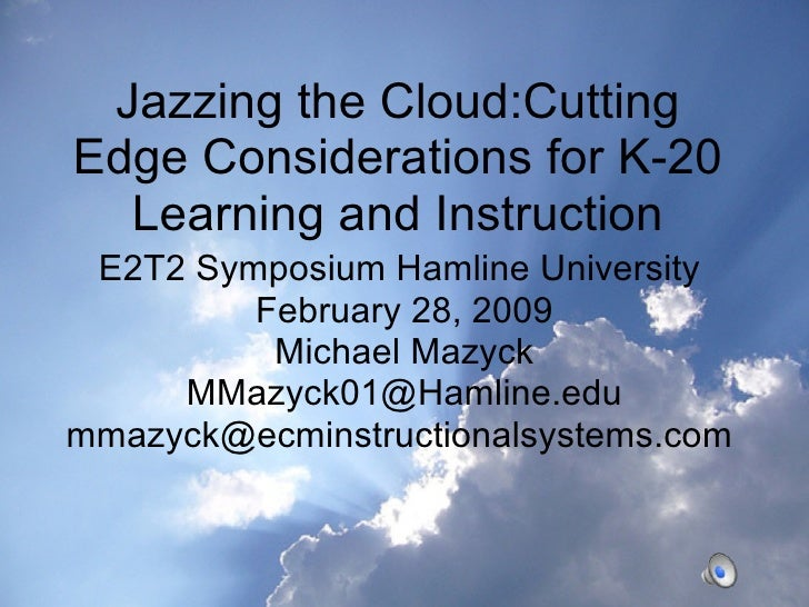 Jazzing the Cloud:Cutting Edge Considerations for K-20 Learning and Instruction E2T2 Symposium Hamline University  Februar...