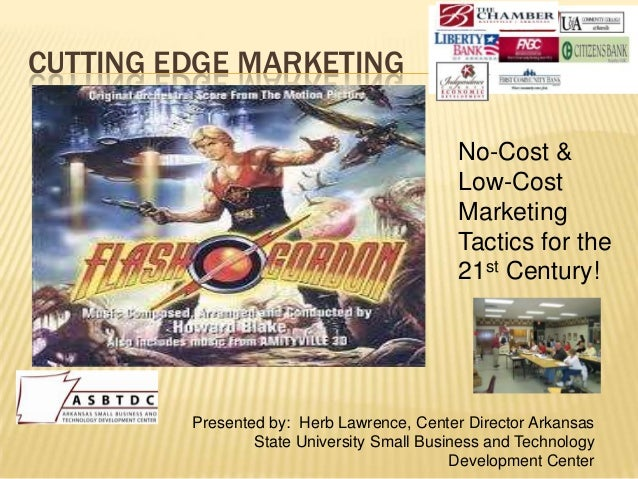 CUTTING EDGE MARKETING No-Cost & Low-Cost Marketing Tactics for the 21st Century!  Presented by: Herb Lawrence, Center Dir...