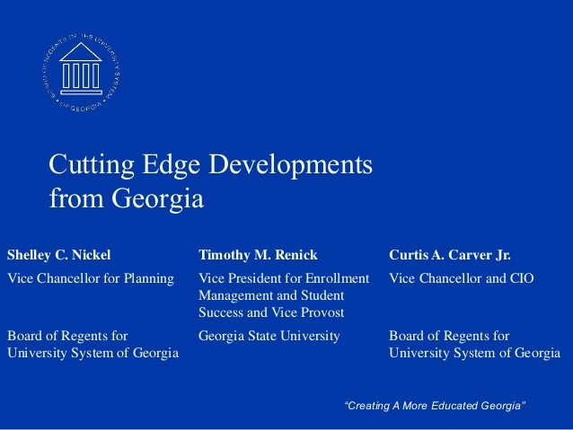 """""""Creating A More Educated Georgia"""" Cutting Edge Developments from Georgia Shelley C. Nickel Timothy M. Renick Curtis A. Ca..."""