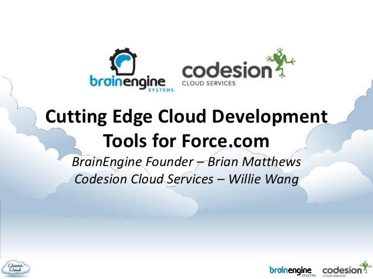 Cutting Edge Cloud Development       Tools for Force.com  BrainEngine Founder – Brian Matthews  Codesion Cloud Services – ...