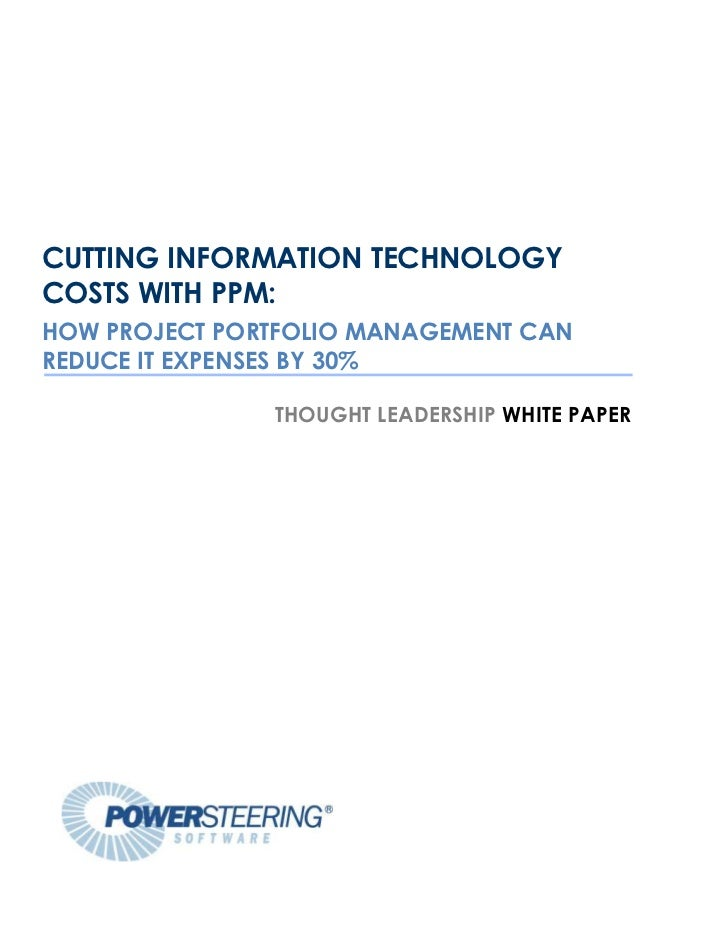 CUTTING INFORMATION TECHNOLOGYCOSTS WITH PPM:HOW PROJECT PORTFOLIO MANAGEMENT CANREDUCE IT EXPENSES BY 30%               T...