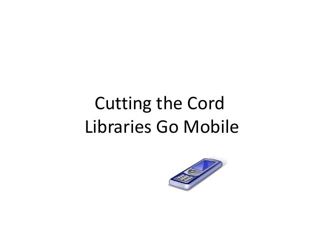 Cutting the Cord Libraries Go Mobile
