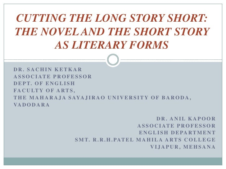 CUTTING THE LONG STORY SHORT: THE NOVEL AND THE SHORT STORY AS LITERARY FORMS<br />Dr. Sachin Ketkar<br />Associate Profes...