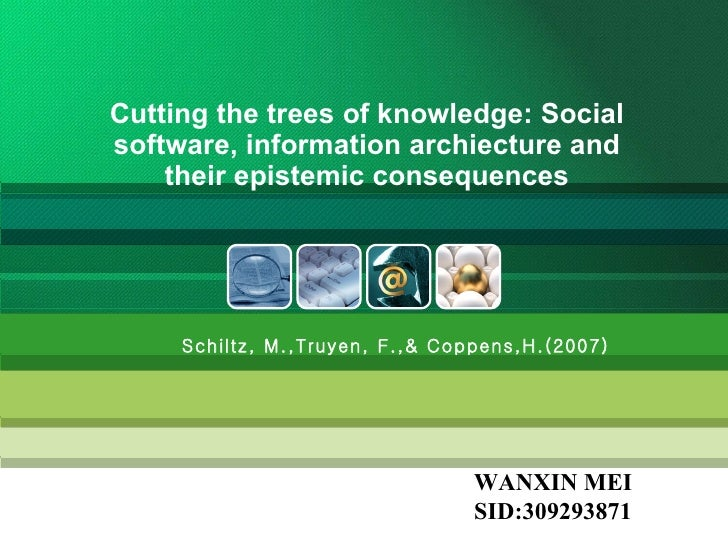 Cutting the trees of knowledge: Social software, information archiecture and their epistemic consequences WANXIN MEI SID:3...