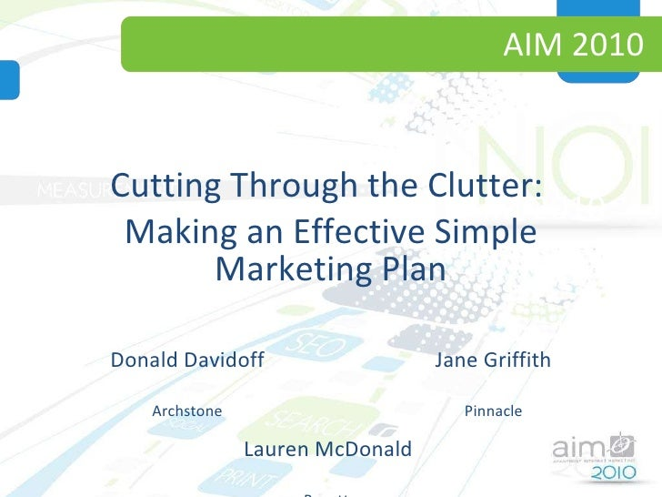 AIM 2010 Cutting Through the Clutter:  Making an Effective Simple Marketing Plan Donald Davidoff Archstone Jane Griffith P...