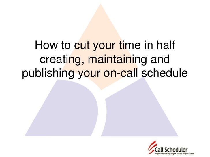 How to cut your time in half creating, maintaining and publishing your on-call schedule<br />